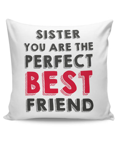Sister You Are The Perfect Best Friend Cushion Cover Online India