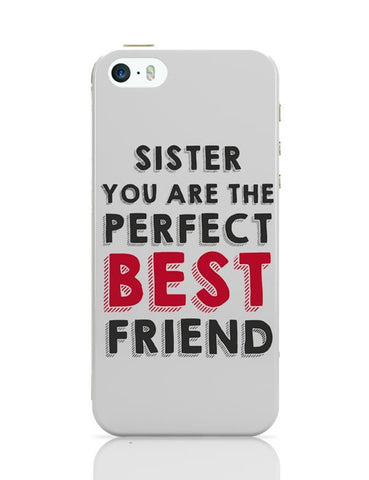 Sister You Are The Perfect Best Friend iPhone 5/5S Covers Cases Online India