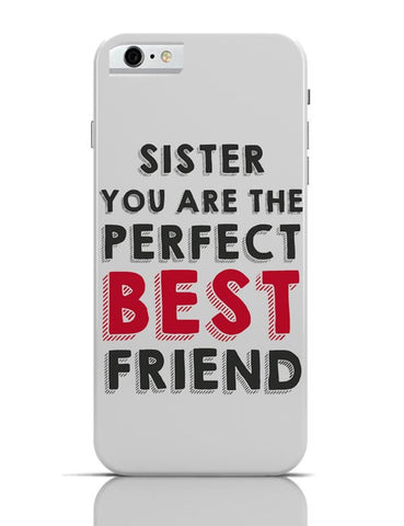 Sister You Are The Perfect Best Friend iPhone 6 6S Covers Cases Online India
