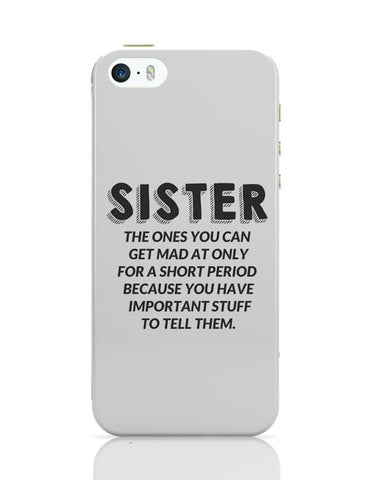 Sister, The Ones You Can'T Get Mad At |  iPhone 5/5S Covers Cases Online India