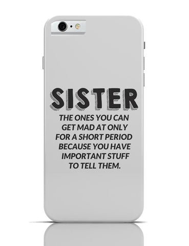 Sister, The Ones You Can'T Get Mad At |  iPhone 6 6S Covers Cases Online India