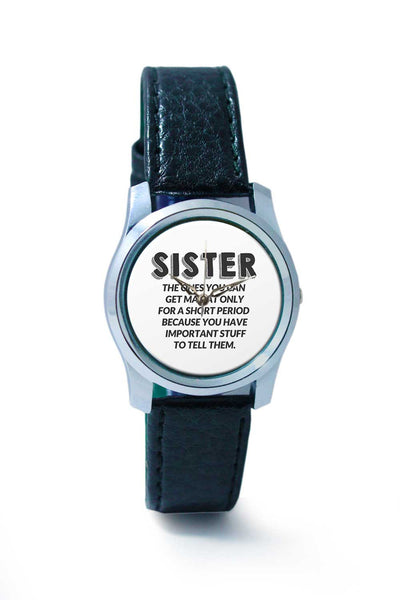 Women Wrist Watch India | Sister the ones you get mad at Wrist Watch Online India