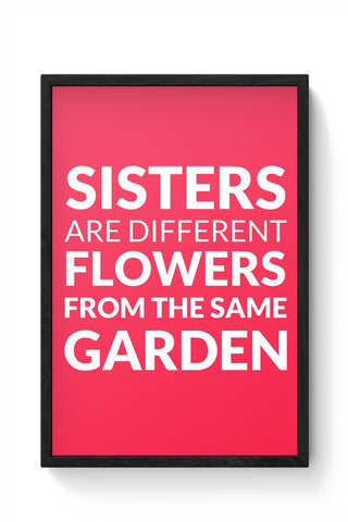 Sisters Are Different Flowers From Same Garden Framed Poster Online India