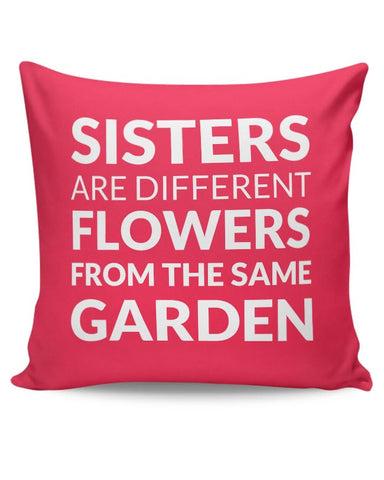 Sisters Are Different Flowers From Same Garden Cushion Cover Online India