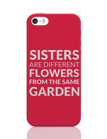 Sisters Are Different Flowers From Same Garden iPhone 5/5S Covers Cases Online India