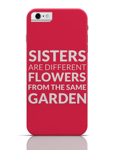 Sisters Are Different Flowers From Same Garden iPhone 6 6S Covers Cases Online India