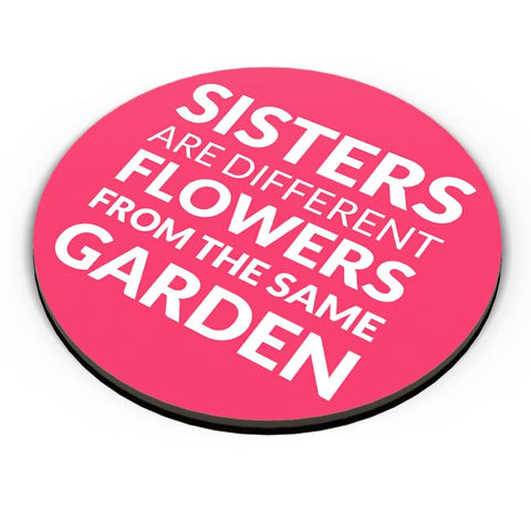 Sisters Are Different Flowers From Same Garden Fridge Magnet Online India
