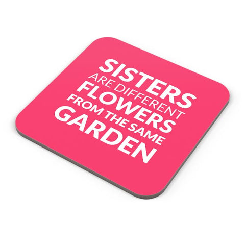Sisters Are Different Flowers From Same Garden Coaster Online India