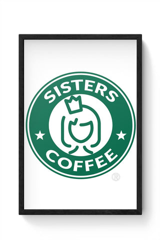 Sisters Coffee Starbucks Parody  Framed Poster Online India