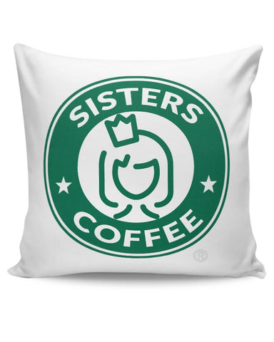 Sisters Coffee Starbucks Parody  Cushion Cover Online India