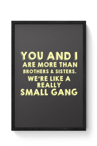 We Are More Than Sister And Brother  Framed Poster Online India