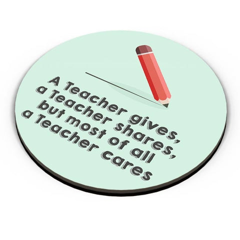 A Teacher Gives A Teacher Cares Fridge Magnet Online India