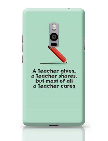 A Teacher Gives A Teacher Cares OnePlus Two Covers Cases Online India