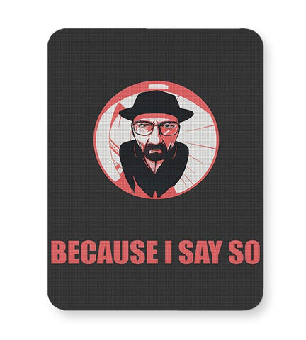 Because I Say So Heisenberg Inspired Mousepad Online India