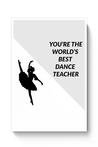 You're The World's Best Dance Teacher Poster Online India