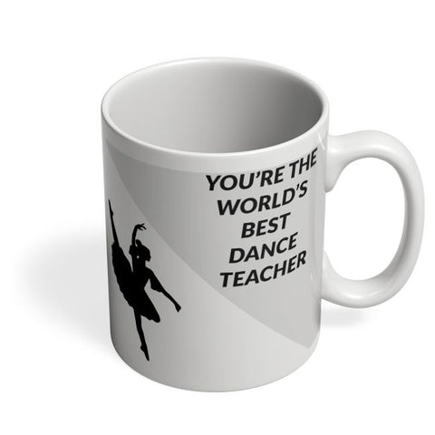 You're The World's Best Dance Teacher Coffee Mug Online India
