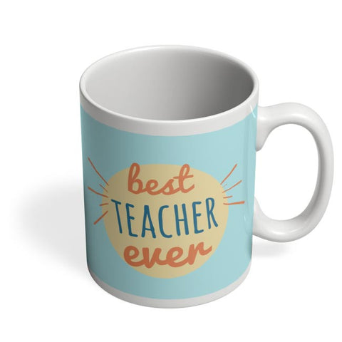 Best Teacher Ever For Teacher Coffee Mug Online India