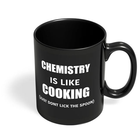 Chemistry Is Like Cooking | Funny Quote Black Coffee Mug Online India