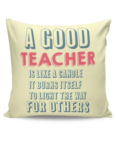 A Good Teachers Lights  Itself For Others | For Teacher Cushion Cover Online India
