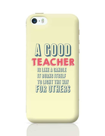 A Good Teachers Lights  Itself For Others | For Teacher iPhone 5/5S Covers Cases Online India