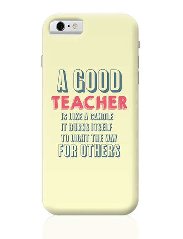 A Good Teachers Lights  Itself For Others | For Teacher iPhone 6 6S Covers Cases Online India