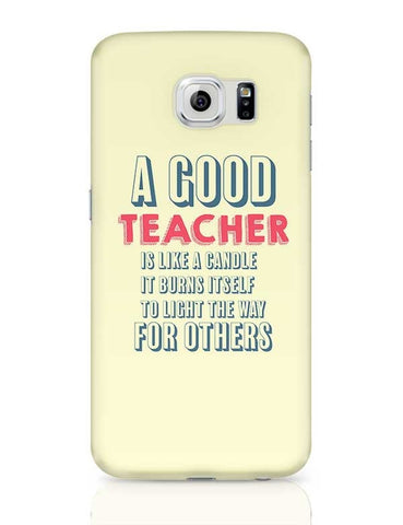 A Good Teachers Lights  Itself For Others | For Teacher Samsung Galaxy S6 Covers Cases Online India