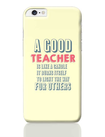 A Good Teachers Lights  Itself For Others | For Teacher iPhone 6 Plus / 6S Plus Covers Cases Online India