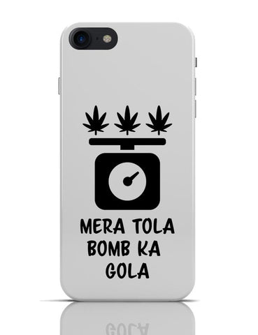 Mera Tolaa Bomb Kaa Gola |  Weed Hashish Funny  iPhone 7 Covers Cases Online India