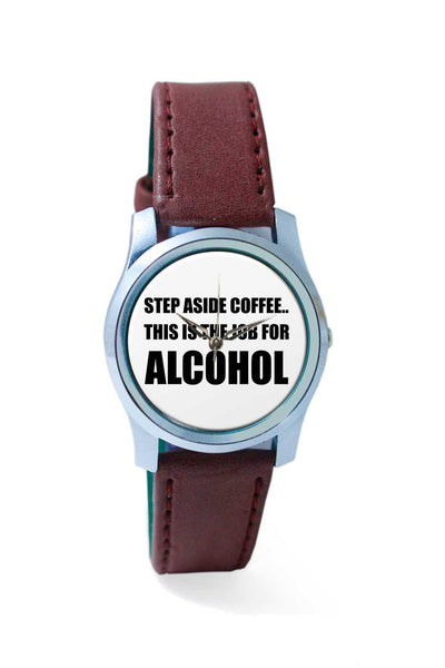 Women Wrist Watch India | Step Aside Coffee | This is the Job For Alcohol Wrist Watch Online India