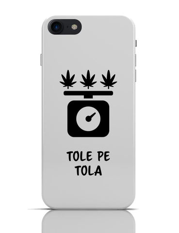 Tole Pe Tola | Quirky Funny High  iPhone 7 Covers Cases Online India