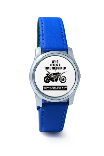 Women Wrist Watch India | Who Needs A Time Machine Quote Motorcyclist's Perception Wrist Watch Online India