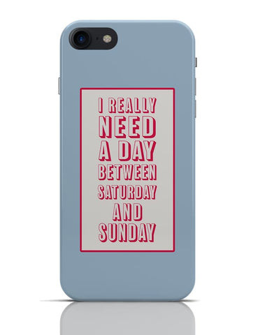 Need A Day Between Saturday And Sunday | For Cyclist iPhone 7 Covers Cases Online India