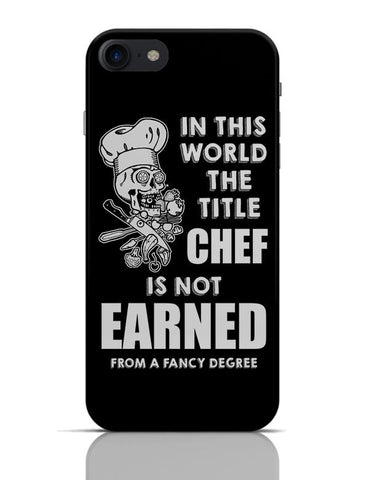 Title Chef Is Not Earned By A Fancy Degree iPhone 7 Covers Cases Online India