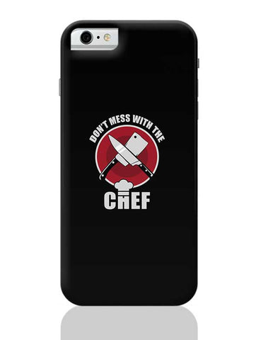 Don'T Mess With The Chef iPhone 6 / 6S Covers Cases