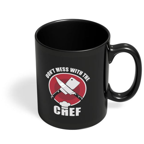 Don'T Mess With The Chef Black Coffee Mug Online India