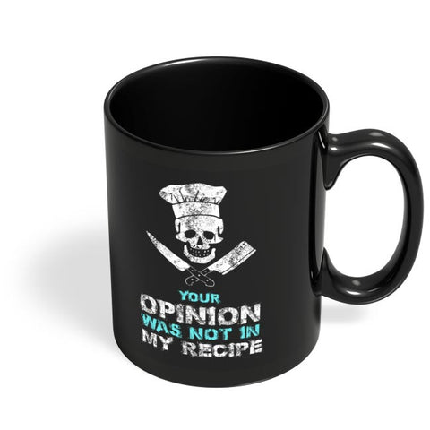 Your Opinion Not My Recipe Black Coffee Mug Online India