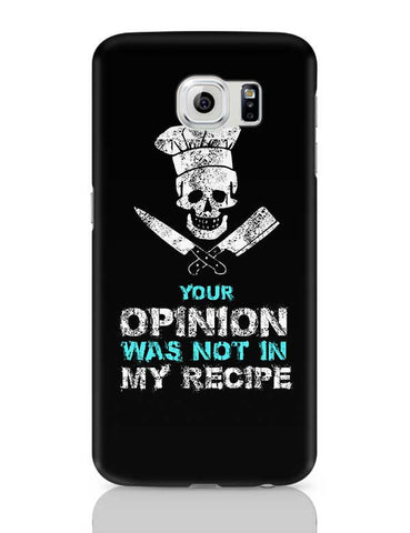 Your Opinion Not My Recipe Samsung Galaxy S6 Covers Cases Online India