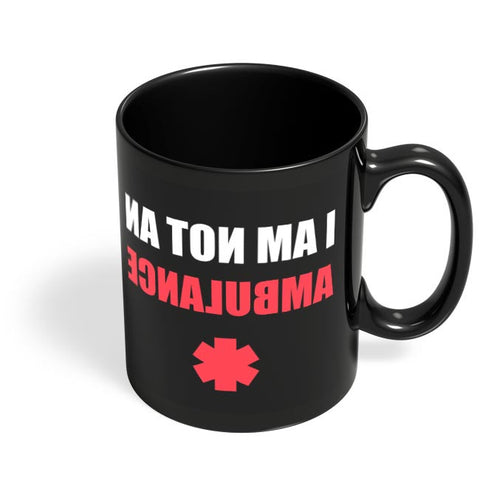 I Am Not An Ambulance | Funny Illustration Black Coffee Mug Online India
