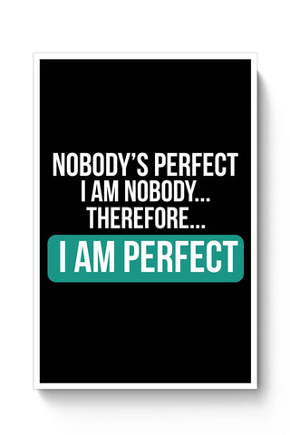 Buy Nobody'S Perfect, I Am Nobody , I Am  Perfect | Funny Sarcasm Poster