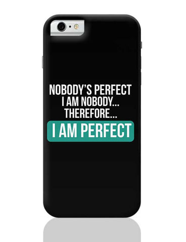 Nobody'S Perfect, I Am Nobody , I Am  Perfect | Funny Sarcasm iPhone 6 / 6S Covers Cases