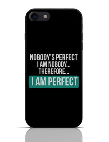 Nobody'S Perfect, I Am Nobody , I Am  Perfect | Funny Sarcasm iPhone 7 Covers Cases Online India