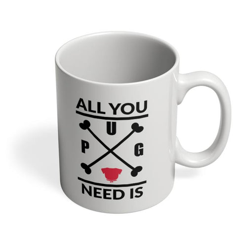All You Need Is A Pug Coffee Mug Online India