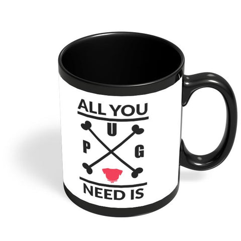 All You Need Is A Pug Black Coffee Mug Online India