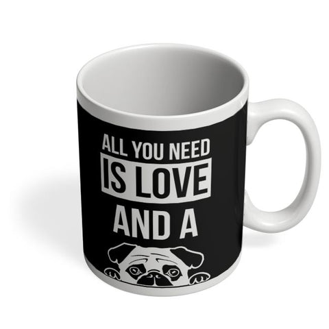 All You Need Is Love And A Pug Coffee Mug Online India