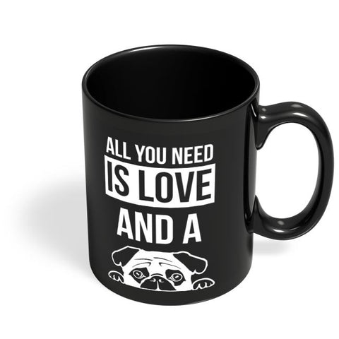 All You Need Is Love And A Pug Black Coffee Mug Online India