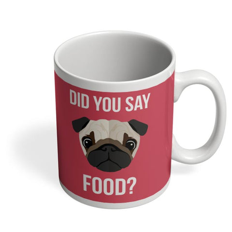 Did You Say Food | Pug Lovers Coffee Mug Online India