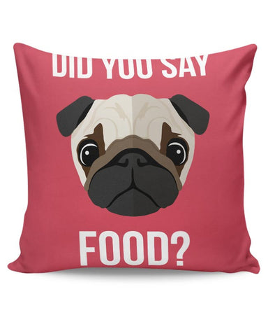 Did You Say Food | Pug Lovers Cushion Cover Online India