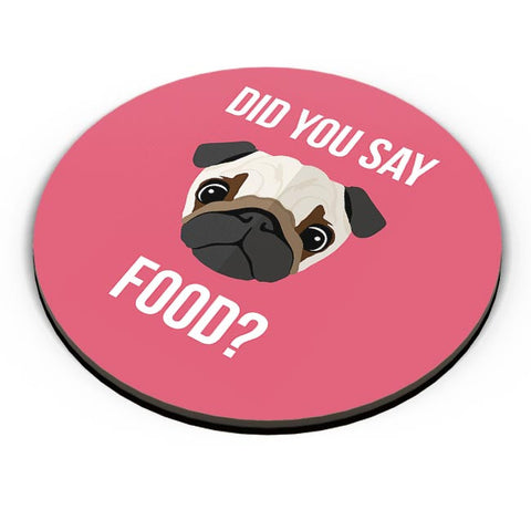 Did You Say Food | Pug Lovers Fridge Magnet Online India