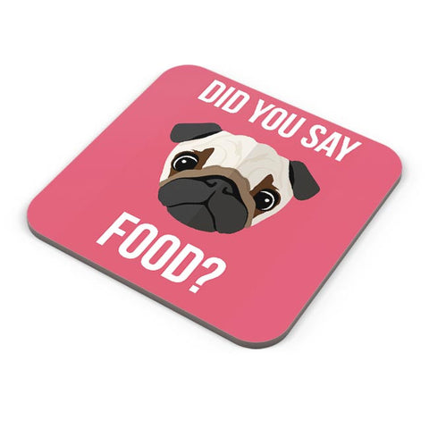 Did You Say Food | Pug Lovers Coaster Online India