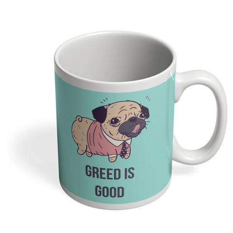 Greed Is Good | Pug Lovers Coffee Mug Online India